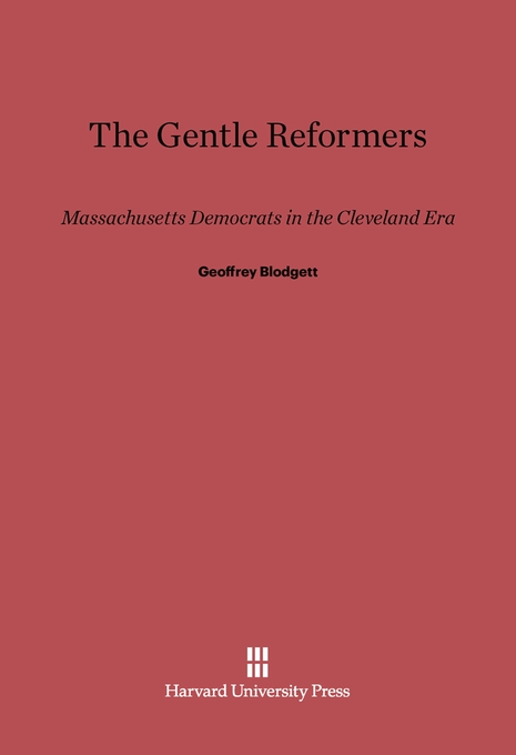 Cover: The Gentle Reformers: Massachusetts Democrats in the Cleveland Era, from Harvard University Press