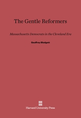 Cover: The Gentle Reformers: Massachusetts Democrats in the Cleveland Era