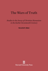 Cover: The Wars of Truth: Studies in the Decay of Christian Humanism in the Earlier Seventeenth Century