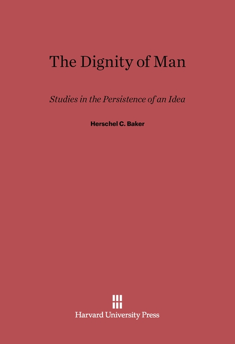 Cover: The Dignity of Man: Studies in the Persistence of an Idea, from Harvard University Press