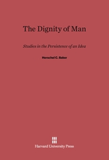 Cover: The Dignity of Man: Studies in the Persistence of an Idea