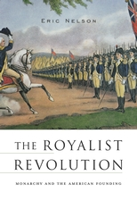 Jacket: The Royalist Revolution: Monarchy and the American Founding, by Eric Nelson, from Harvard University Press
