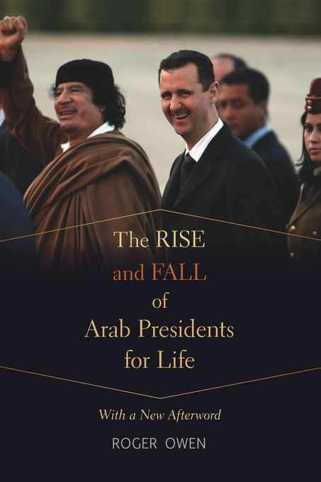 Cover: The Rise and Fall of Arab Presidents for Life: With a New Afterword, from Harvard University Press
