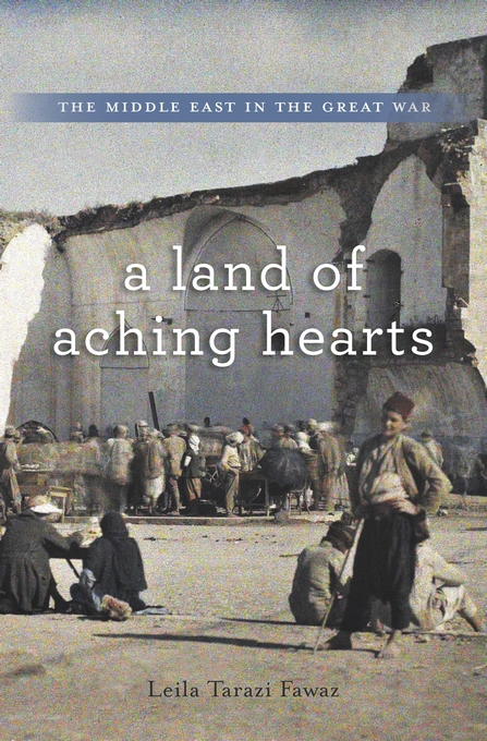 Cover: A Land of Aching Hearts: The Middle East in the Great War, from Harvard University Press