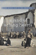 Cover: A Land of Aching Hearts: The Middle East in the Great War, by Leila Tarazi Fawaz, from Harvard University Press