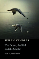 Cover: The Ocean, the Bird, and the Scholar: Essays on Poets and Poetry, by Helen Vendler, from Harvard University Press