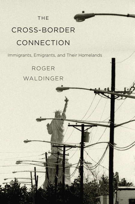 Cover: The Cross-Border Connection: Immigrants, Emigrants, and Their Homelands, from Harvard University Press