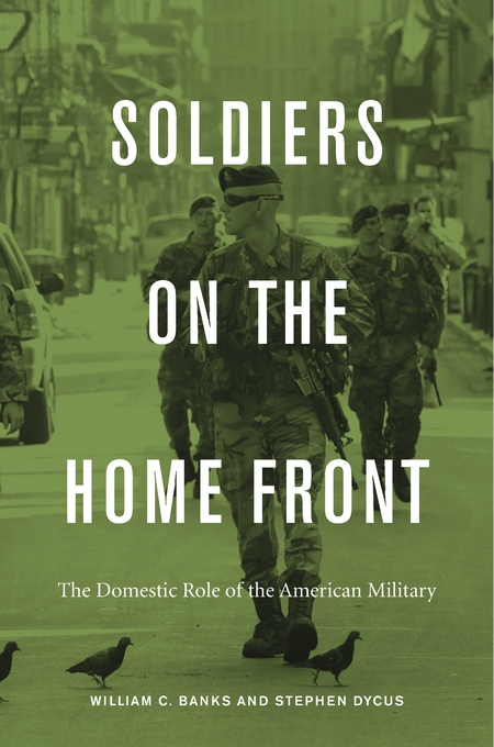 Cover: Soldiers on the Home Front: The Domestic Role of the American Military, from Harvard University Press