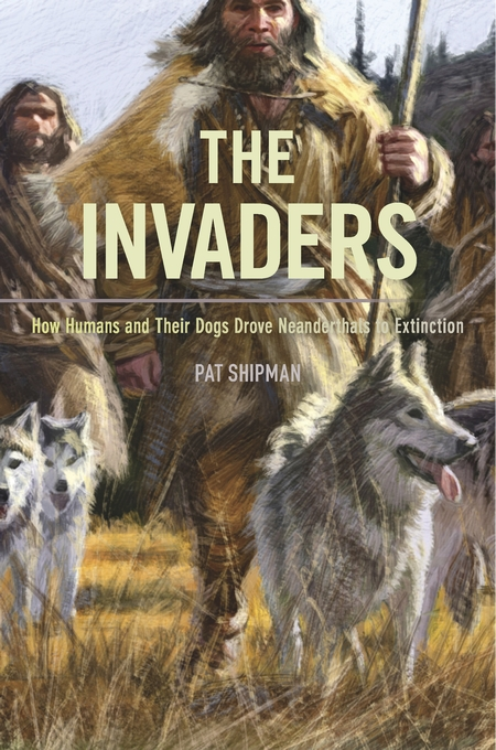 Cover: The Invaders: How Humans and Their Dogs Drove Neanderthals to Extinction, from Harvard University Press