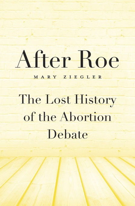 Cover: After Roe: The Lost History of the Abortion Debate, from Harvard University Press