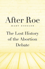 Cover: After Roe: The Lost History of the Abortion Debate