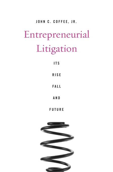 Cover: Entrepreneurial Litigation: Its Rise, Fall, and Future, from Harvard University Press