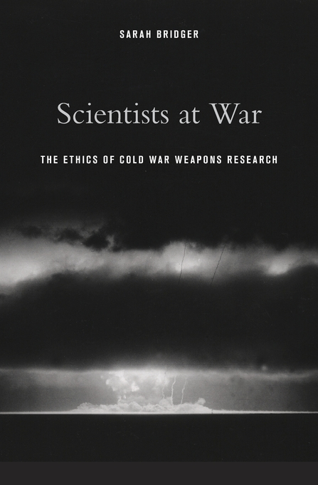 Cover: Scientists at War: The Ethics of Cold War Weapons Research, from Harvard University Press
