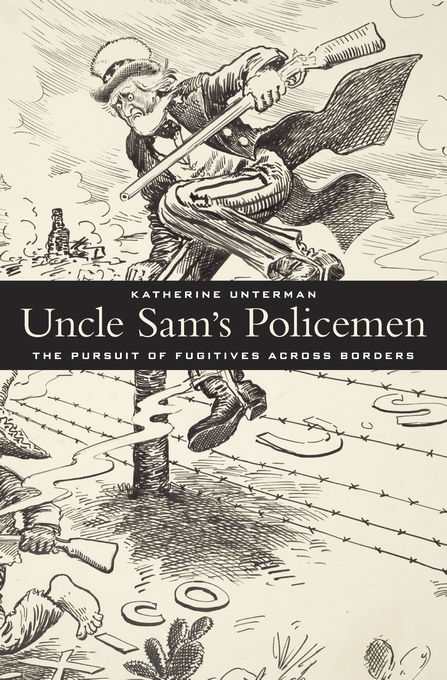 Cover: Uncle Sam's Policemen: The Pursuit of Fugitives across Borders, from Harvard University Press
