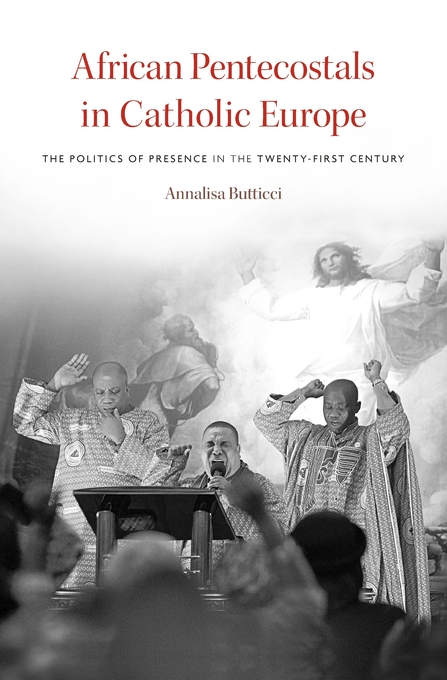 Cover: African Pentecostals in Catholic Europe: The Politics of Presence in the Twenty-First Century, from Harvard University Press