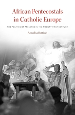 Cover: African Pentecostals in Catholic Europe: The Politics of Presence in the Twenty-First Century