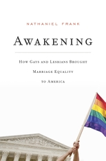 Cover: Awakening: How Gays and Lesbians Brought Marriage Equality to America, by Nathaniel Frank, from Harvard University Press