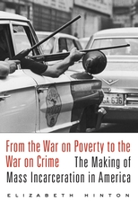 Cover: From the War on Poverty to the War on Crime: The Making of Mass Incarceration in America, by Elizabeth Hinton, from Harvard University Press