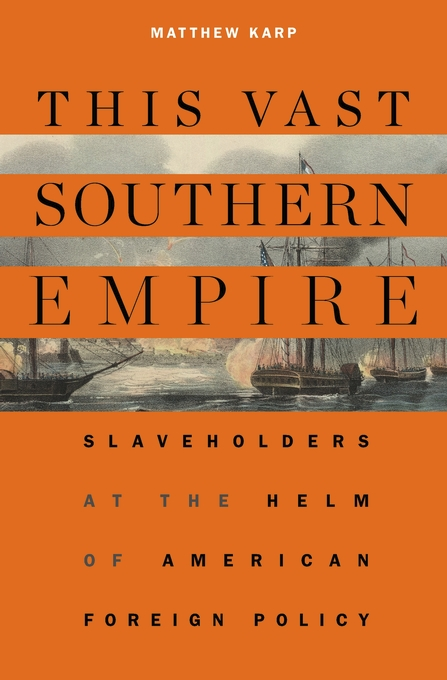 Cover: This Vast Southern Empire: Slaveholders at the Helm of American Foreign Policy, from Harvard University Press