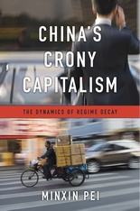 Cover: China's Crony Capitalism: The Dynamics of Regime Decay, by Minxin Pei, from Harvard University Press