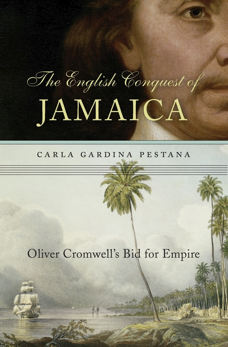 Cover: The English Conquest of Jamaica: Oliver Cromwell's Bid for Empire, from Harvard University Press