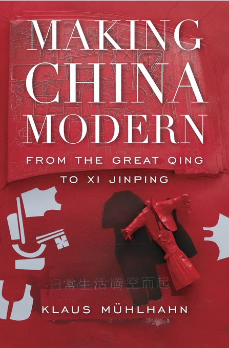 Cover: Making China Modern: From the Great Qing to Xi Jinping, from Harvard University Press