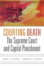 Cover: Courting Death: The Supreme Court and Capital Punishment, by Carol S. Steiker and Jordan M. Steiker, from Harvard University Press