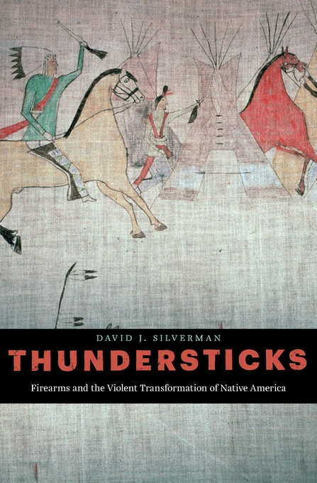 Cover: Thundersticks: Firearms and the Violent Transformation of Native America, from Harvard University Press