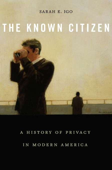 Cover: The Known Citizen: A History of Privacy in Modern America, from Harvard University Press