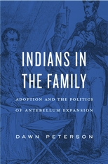Cover: Indians in the Family: Adoption and the Politics of Antebellum Expansion
