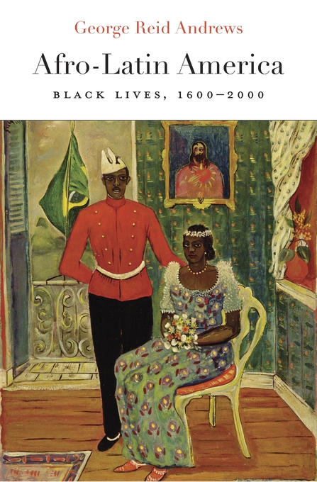 Cover: Afro-Latin America: Black Lives, 1600–2000, from Harvard University Press