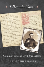 Cover: I Remain Yours: Common Lives in Civil War Letters