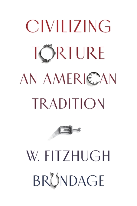 Cover: Civilizing Torture: An American Tradition, from Harvard University Press