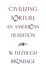 Cover: Civilizing Torture: An American Tradition, by W. Fitzhugh Brundage, from Harvard University Press