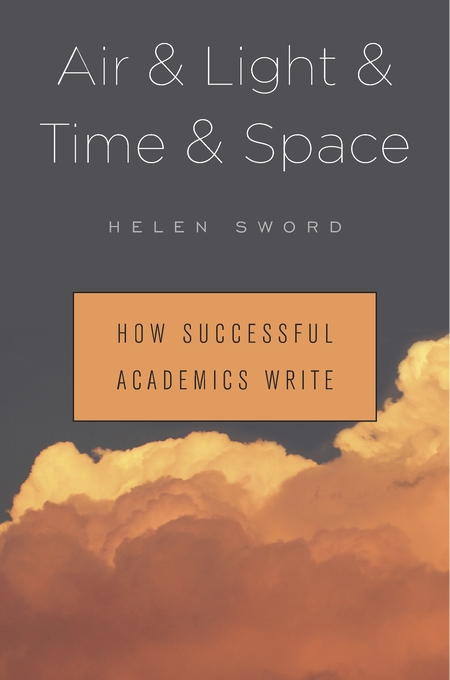 Cover: Air & Light & Time & Space: How Successful Academics Write, from Harvard University Press