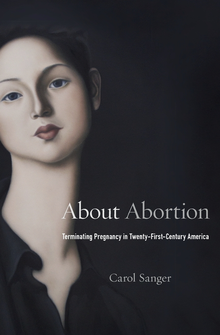 Cover: About Abortion: Terminating Pregnancy in Twenty-First-Century America, from Harvard University Press