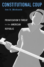Cover: Constitutional Coup: Privatization's Threat to the American Republic