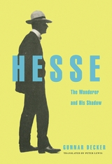 Cover: Hesse: The Wanderer and His Shadow, by Gunnar Decker, translated by Peter Lewis, from Harvard University Press