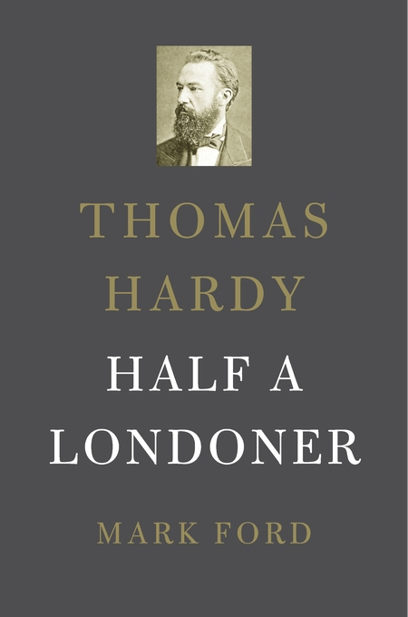 Cover: Thomas Hardy: Half a Londoner, from Harvard University Press