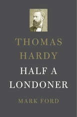 Cover: Thomas Hardy: Half a Londoner, by Mark Ford, from Harvard University Press
