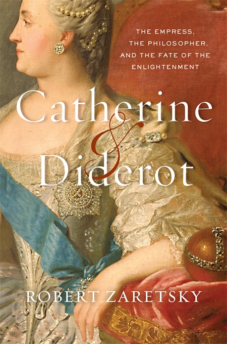 Cover: Catherine & Diderot: The Empress, the Philosopher, and the Fate of the Enlightenment, from Harvard University Press
