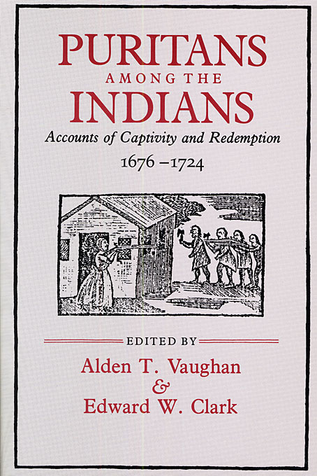 Cover: Puritans among the Indians: Accounts of Captivity and Redemption, 1676–1724, from Harvard University Press