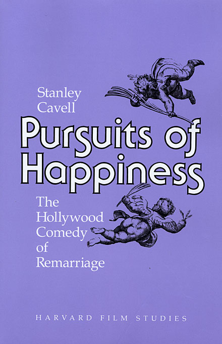 Cover: Pursuits of Happiness: The Hollywood Comedy of Remarriage, from Harvard University Press