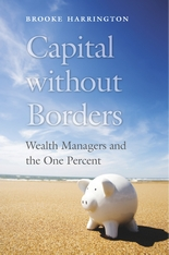 Cover: Capital without Borders: Wealth Managers and the One Percent, by Brooke Harrington, from Harvard University Press