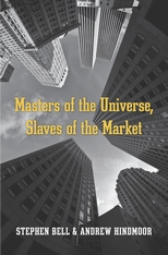 Cover: Masters of the Universe, Slaves of the Market, by Stephen Bell and Andrew Hindmoor, from Harvard University Press