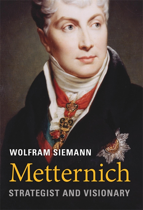 Cover: Metternich: Strategist and Visionary, from Harvard University Press