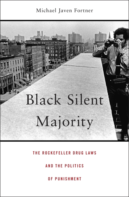 Cover: Black Silent Majority: The Rockefeller Drug Laws and the Politics of Punishment, from Harvard University Press