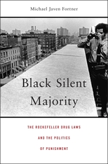 Cover: Black Silent Majority: The Rockefeller Drug Laws and the Politics of Punishment, by Michael Javen Fortner, from Harvard University Press