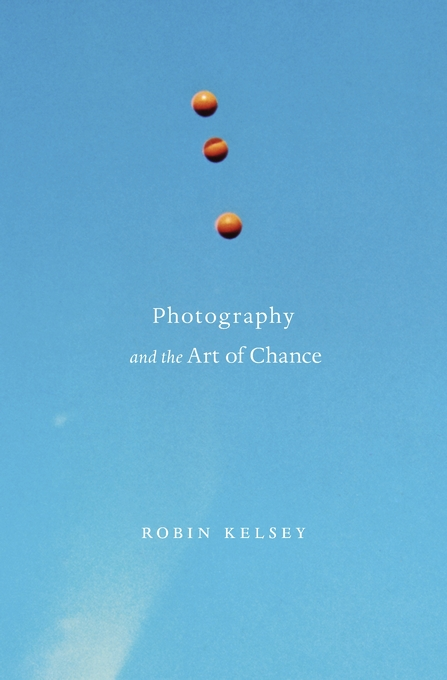 Cover: Photography and the Art of Chance, from Harvard University Press