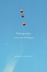 Cover: Photography and the Art of Chance, by Robin Kelsey, from Harvard University Press
